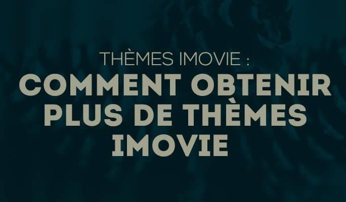 Thèmes iMovie : Comment Obtenir plus de Thèmes iMovie
