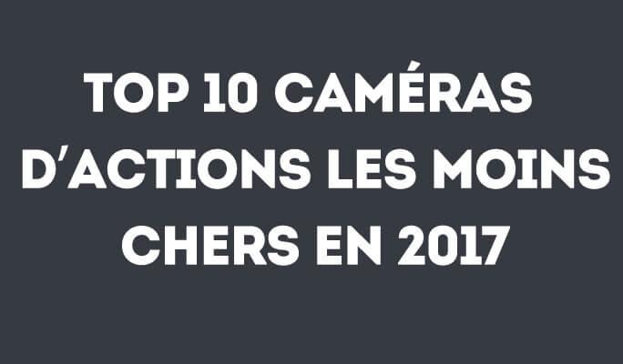 Top 10 caméras d'actions les moins chers en 2017
