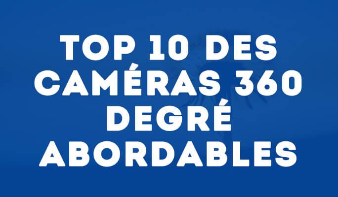 Top 10 des Caméras 360 Degré Abordables