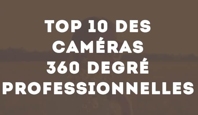 Top 10 des Caméras 360 Degré Professionnelles