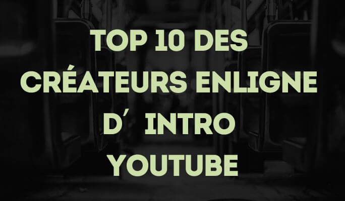 Intro Youtube gratuite, TOP 10 des meilleurs créateurs en ligne