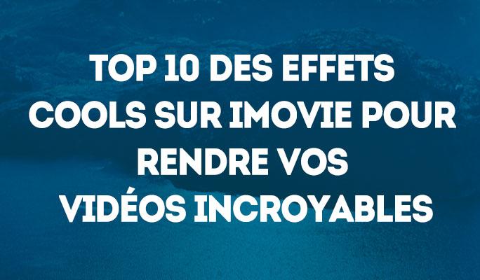 Top 10 des effets cool sur iMovie pour rendre vos vidéos incroyables