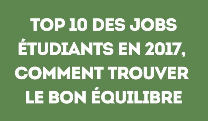 Top 10 des jobs étudiants en 2017, comment trouver le bon équilibre