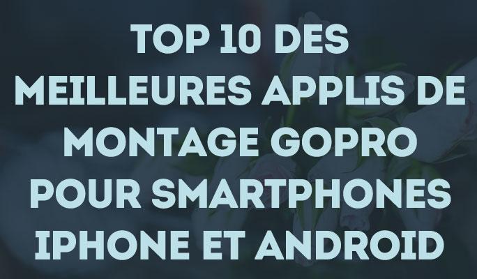 Top 10 des meilleures applis de montage GoPro pour smartphones iPhone et Android