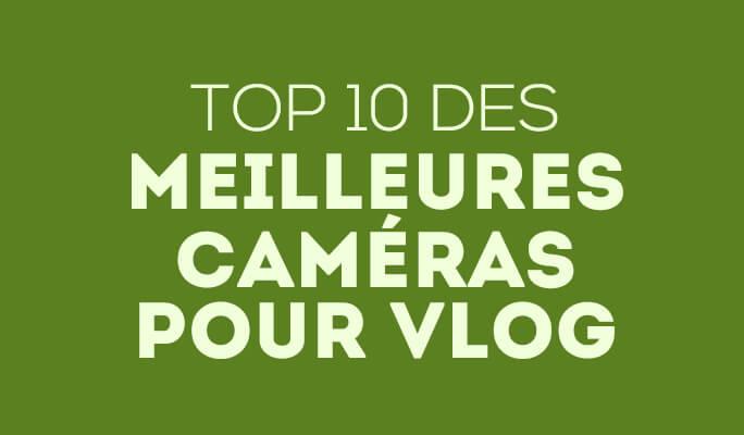 Top 10 des meilleures caméras pour vlog
