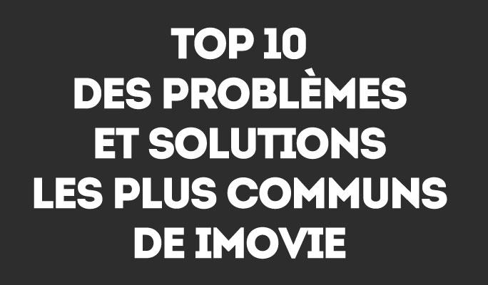 Top 10 des Problèmes et Solutions les plus Communs de iMovie