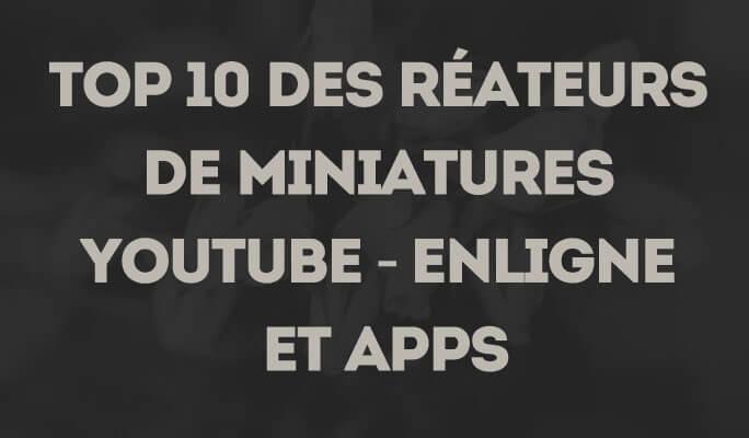Créer des miniatures YouTube : Top 10 des applications et solutions en ligne