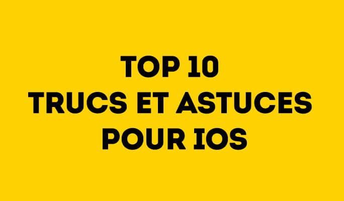 Top 10 Trucs et Astuces pour iOS