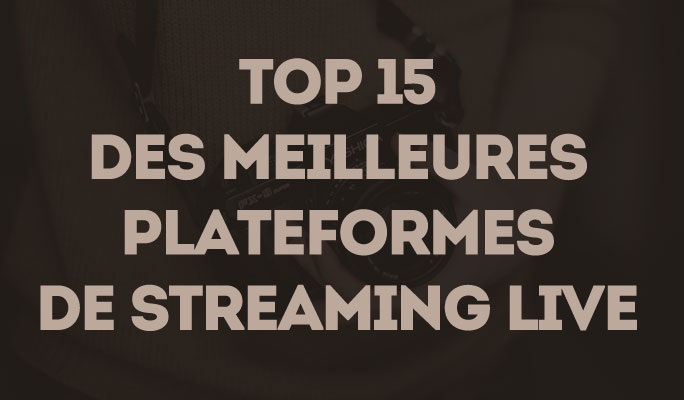 Top 15 des meilleures plateformes de streaming live