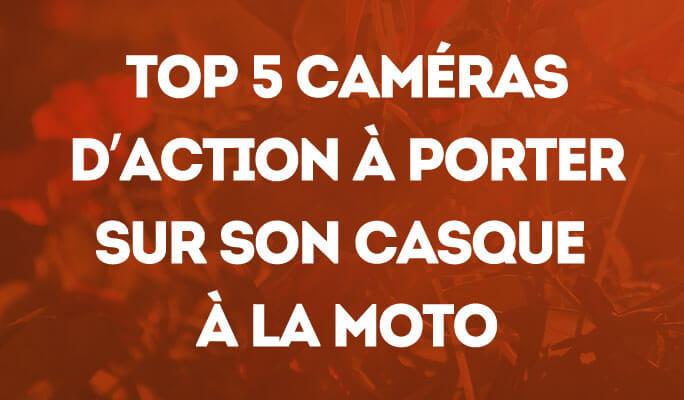 Top 5 caméras d'action à porter sur son casque à la moto
