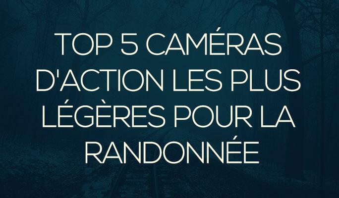 Top 5 caméras d'action les plus légères pour la randonnée