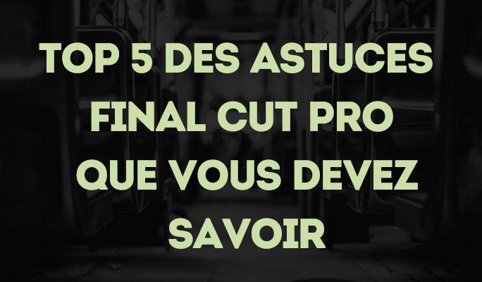 Top 5 des Astuces Final Cut Pro que Vous Devez Savoir