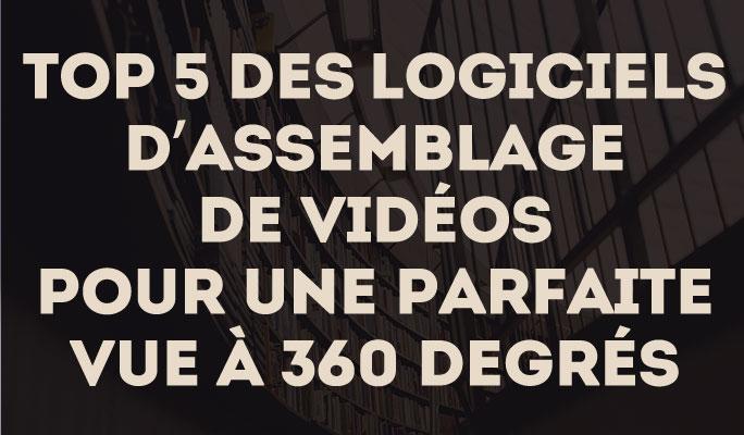 Top 5 des logiciels d'assemblage de vidéos pour une parfaite vue à 360 degrés