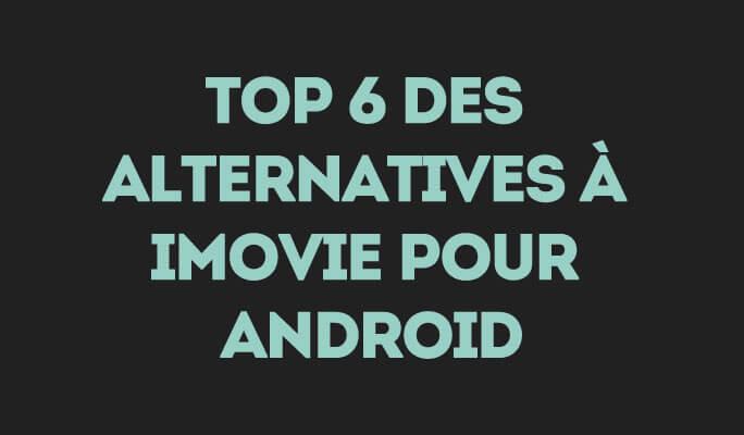 Top 6 des alternatives à iMovie pour Android