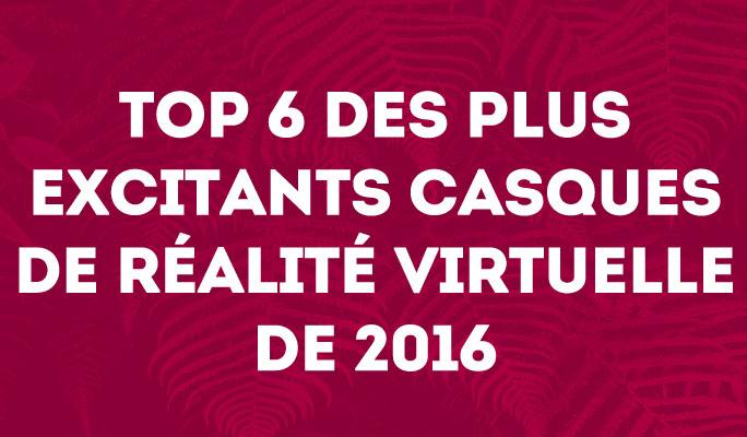 Top 6 des plus excitants casques de réalité virtuelle de 2016