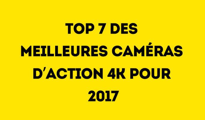 Top 7 des meilleures caméras d'action 4K pour 2017