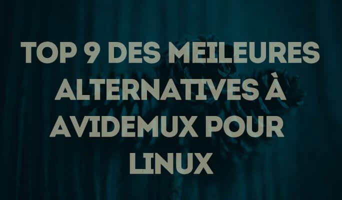 Top 9 des alternatives à Avidemux pour Linux