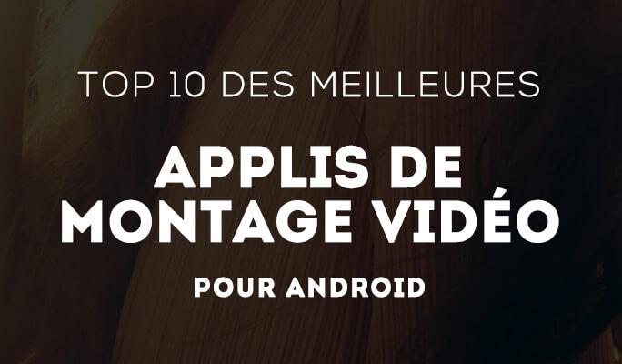 Applications de montage vidéo Android : 10 choix qui ont retenu notre attention