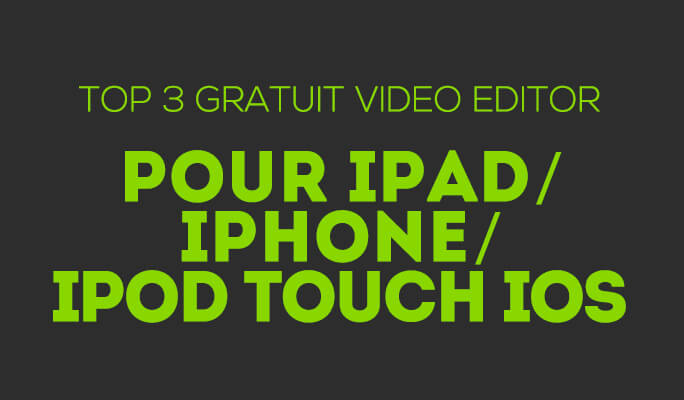 Top 3 gratuit Video Editor pour iPad / iPhone / iPod Touch