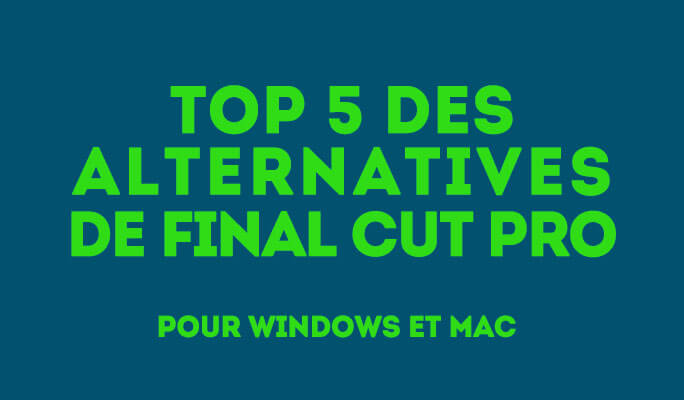 Top 5 des alternatives de Final Cut Pro pour Windows et Mac