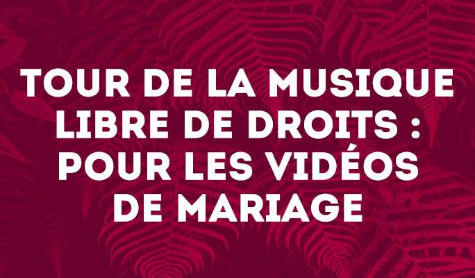 Tour de la Musique Libre de Droits : pour les Vidéos de Mariage