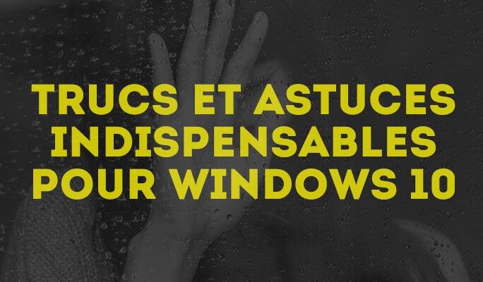 Trucs et Astuces pour optimiser votre Windows 10