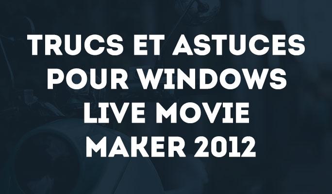 Windows Movie Maker - les trucs et astuces
