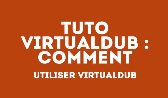 Tuto VirtualDub : Montage vidéo avec VirtualDub