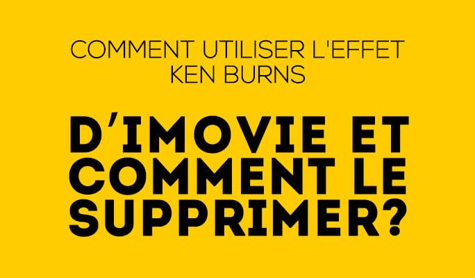 Comment utiliser l'effet Ken Burns d'iMovie et comment le supprimer?