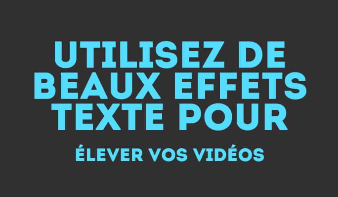 Utilisez de Beaux Effets Texte pour Élever Vos Vidéos