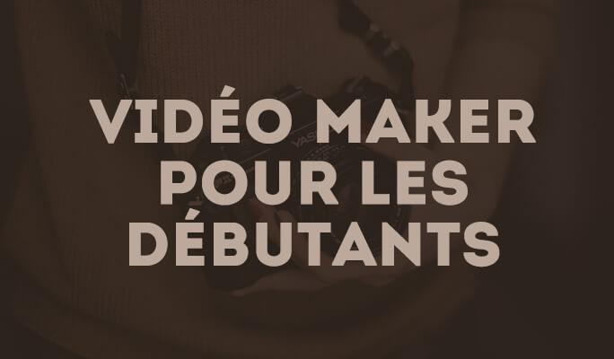 Vidéo maker pour les débutants