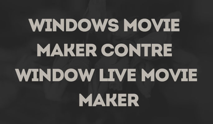 Windows Movie Maker contre Window Live Movie Maker